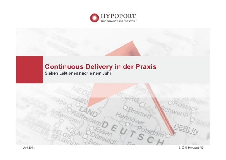Continuous Delivery in der Praxis            Sieben Lektionen nach einem JahrJuni 2011                                    ...
