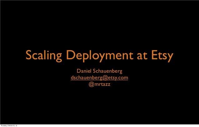 Scaling Deployment at Etsy Daniel Schauenberg dschauenberg@etsy.com @mrtazz Thursday, October 10, 13