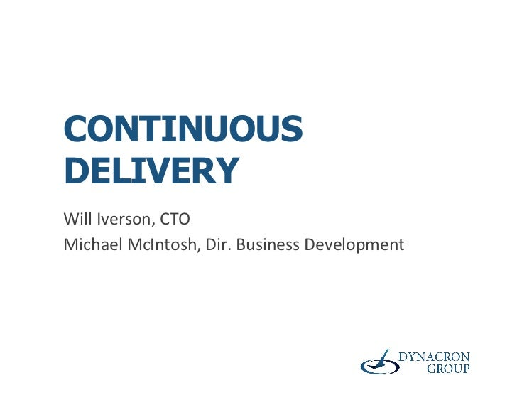 CONTINUOUSDELIVERYWill	  Iverson,	  CTO	  Michael	  McIntosh,	  Dir.	  Business	  Development