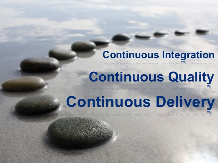 Continuous Integration  Continuous QualityContinuous Delivery