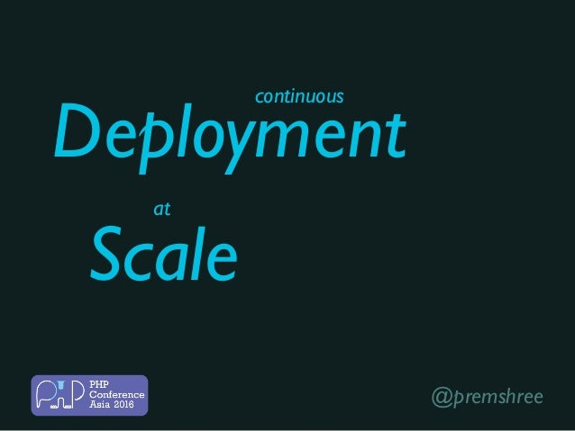 Scale Deployment continuous at @premshree