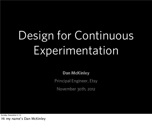 Design for Continuous                    Experimentation                                Dan McKinley                      ...