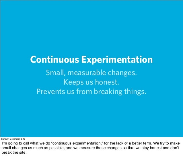 Continuous Experimentation                             Small, measurable changes.                                  Keeps u...