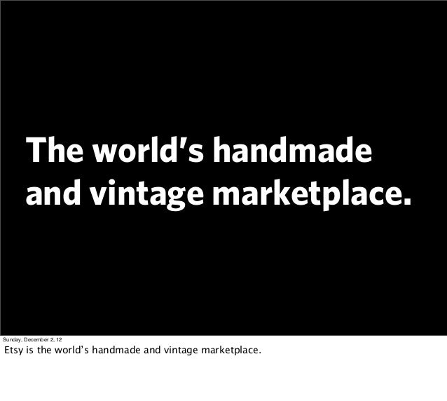 The world's handmade        and vintage marketplace.Sunday, December 2, 12Etsy is the world's handmade and vintage marketp...