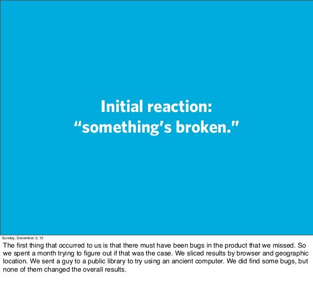 """Initial reaction:                         """"something's broken.""""Sunday, December 2, 12The first thing that occurred to us is..."""