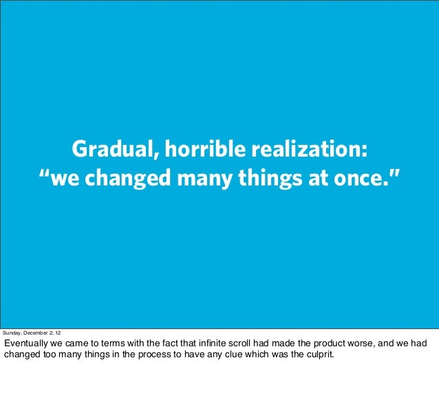 "Gradual, horrible realization:             ""we changed many things at once.""Sunday, December 2, 12Eventually we came to te..."