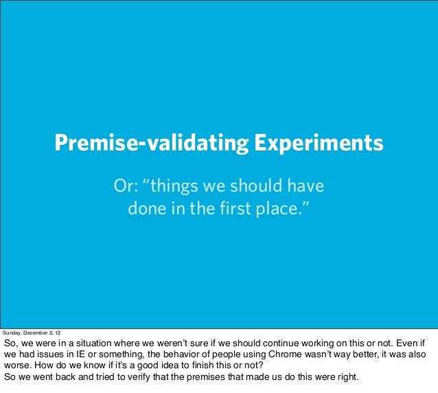 """Premise-validating Experiments                          Or: """"things we should have                           done in the fi..."""