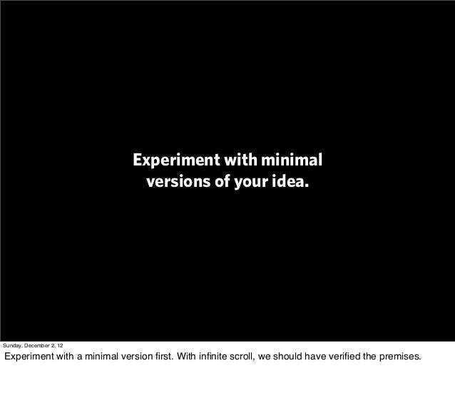 Experiment with minimal                              versions of your idea.Sunday, December 2, 12Experiment with a minimal...