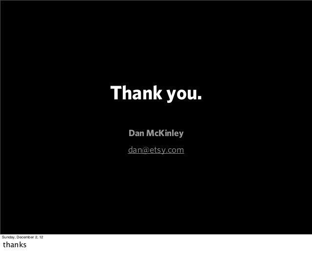 Thank you.                           Dan McKinley                          dan@etsy.comSunday, December 2, 12thanks