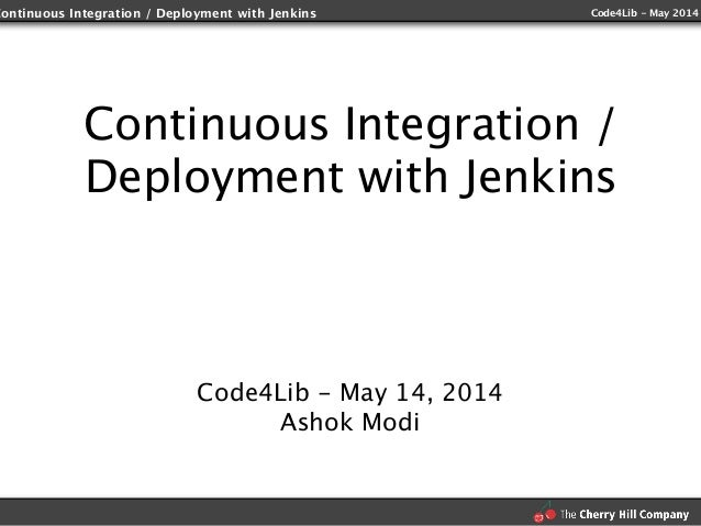 Continuous Integration / Deployment with Jenkins Code4Lib - May 2014 Continuous Integration / Deployment with Jenkins Code...