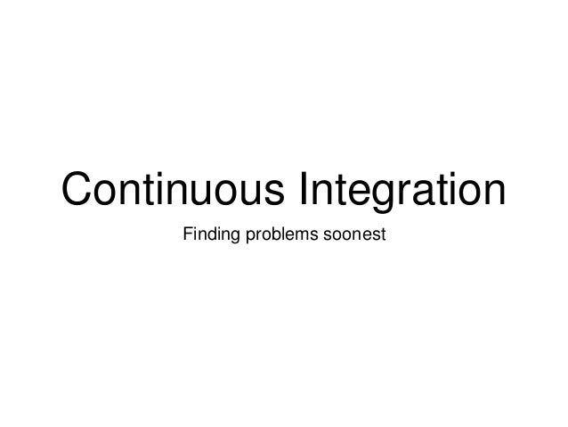 Continuous Integration Finding problems soonest