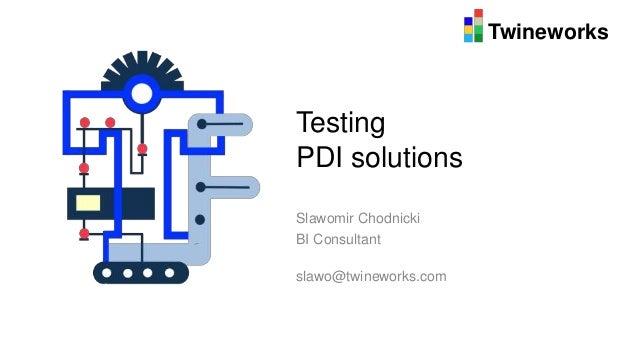 Twineworks Testing PDI solutions Slawomir Chodnicki BI Consultant slawo@twineworks.com