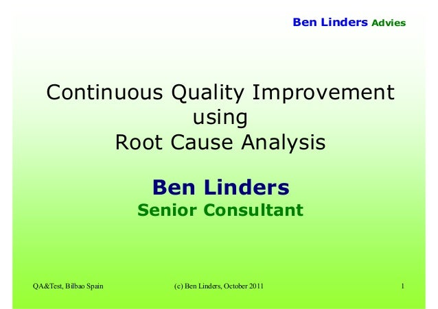 QA&Test, Bilbao Spain (c) Ben Linders, October 2011 1 Ben Linders Advies Continuous Quality Improvement using Root Cause A...