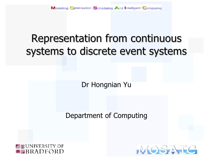 Representation from continuous systems to discrete event systems <ul><li>Dr Hongnian Yu </li></ul><ul><li>Department of Co...