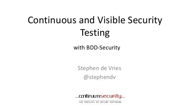 Continuous and Visible Security  Testing  with BDD-Security  Stephen de Vries  @stephendv