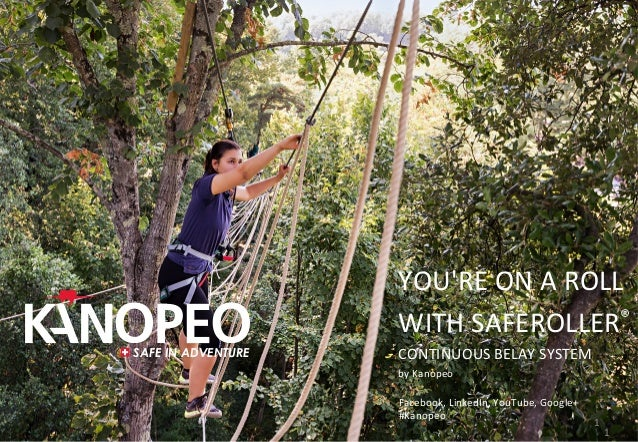 1 1 SAFE IN ADVENTURE Facebook,LinkedIn,YouTube,Google+ #Kanopeo  YOU'REONAROLL WITHSAFEROLLER® CONTINUOUS...
