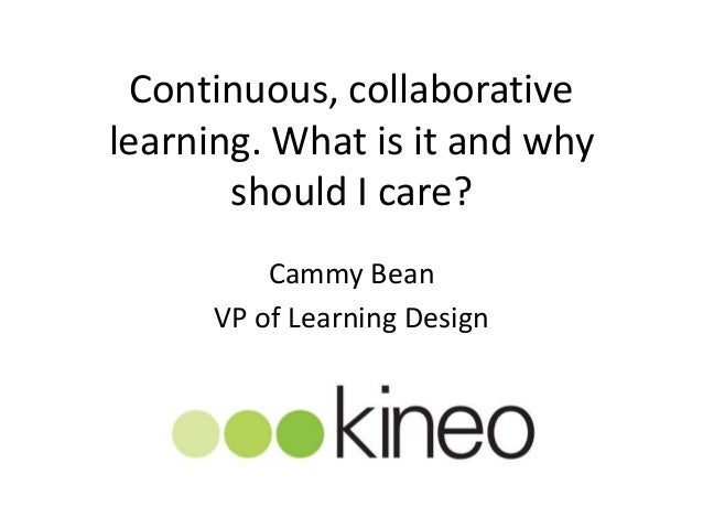 Continuous, collaborativelearning. What is it and whyshould I care?Cammy BeanVP of Learning Design
