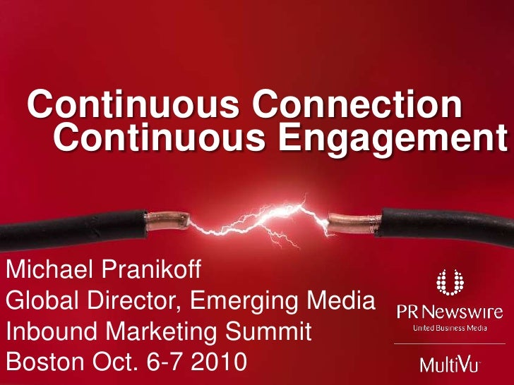 Continuous Connection<br />Continuous Engagement<br />Michael Pranikoff<br />Global Director, Emerging Media<br />Inbound ...