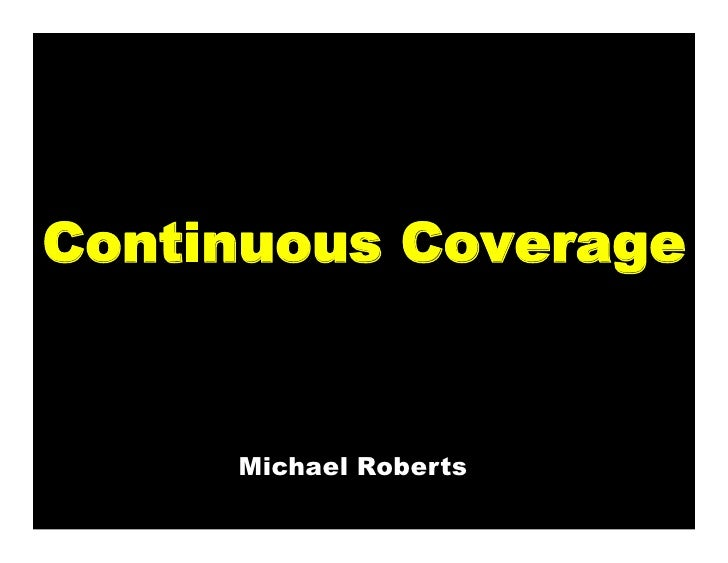 Continuous Coverage     Michael Roberts