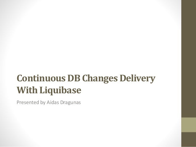 Continuous DB Changes Delivery With Liquibase Presented by Aidas Dragunas