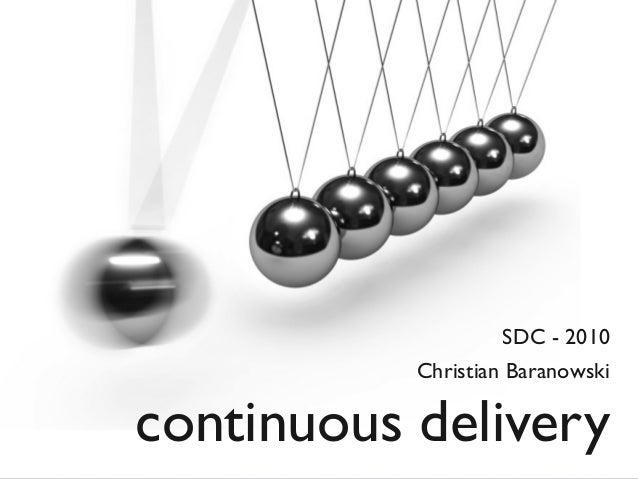 continuous delivery SDC - 2010 Christian Baranowski