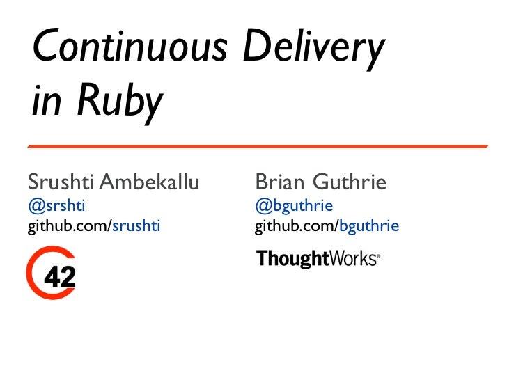 Continuous Deliveryin RubySrushti Ambekallu    Brian Guthrie@srshti              @bguthriegithub.com/srushti   github.com/...