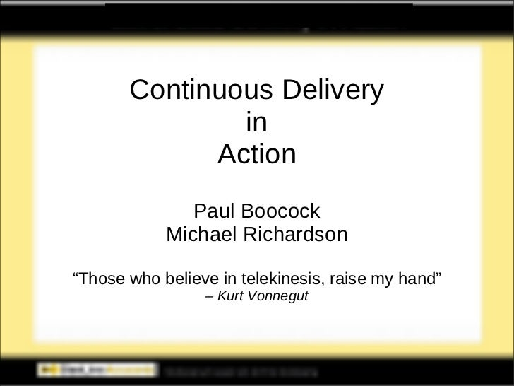 "Continuous Delivery in Action Paul Boocock Michael Richardson "" Those who believe in telekinesis, raise my hand"" –  Kurt V..."