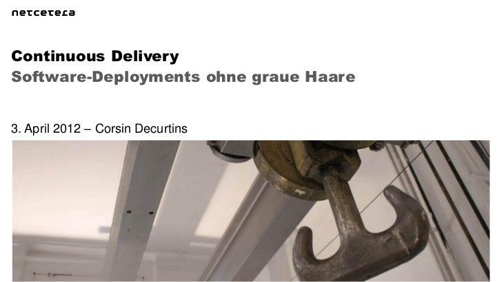 Continuous DeliverySoftware-Deployments ohne graue Haare3. April 2012 – Corsin Decurtins