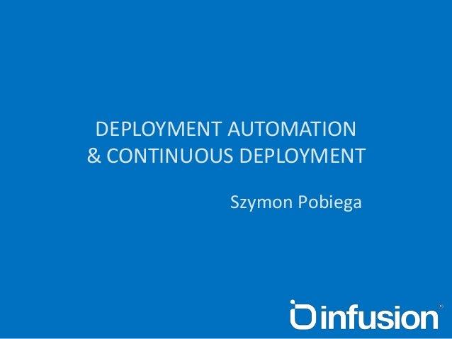 DEPLOYMENT AUTOMATION& CONTINUOUS DEPLOYMENT           Szymon Pobiega