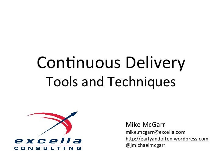 Con$nuous	  Delivery	   Tools	  and	  Techniques	                    Mike	  McGarr	                    mike.mcgarr@excella...