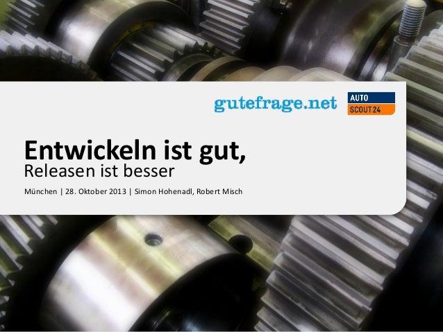 www.autoscout24.com  Entwickeln ist gut, Releasen ist besser  München | 28. Oktober 2013 | Simon Hohenadl, Robert Misch