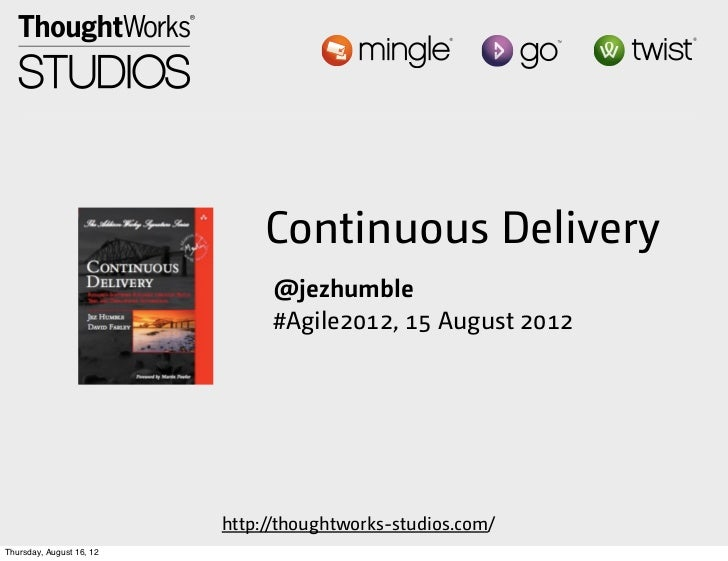 Continuous Delivery                               @jezhumble                               #Agile2012, 15 August 2012     ...