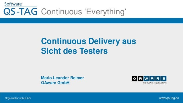 Organisator: imbus AG www.qs-tag.de Continuous 'Everything' Continuous Delivery aus Sicht des Testers Mario-Leander Reimer...