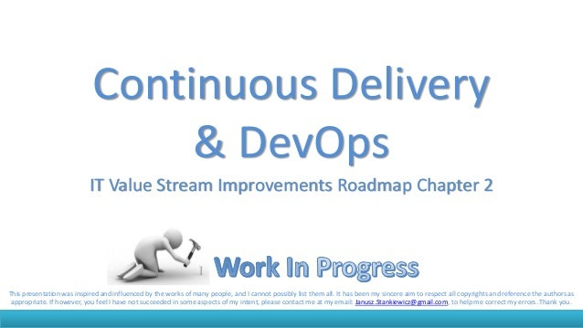 Continuous Delivery & DevOps IT Value Stream Improvements Roadmap Chapter 2 This presentation was inspired and influenced ...