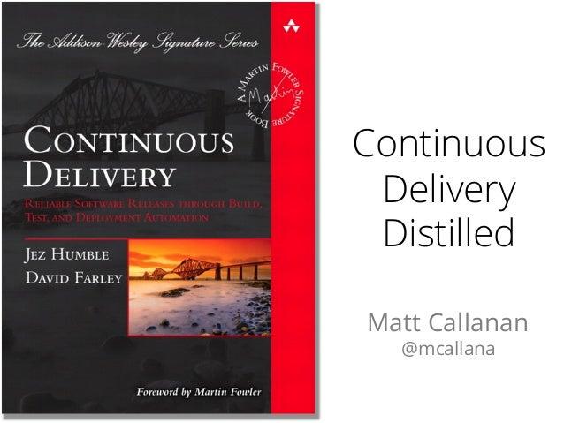 Continuous Delivery Distilled Matt Callanan @mcallana