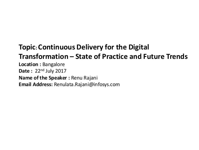 Topic: Continuous Delivery for the Digital Transformation – State of Practice and Future Trends Location : Bangalore Date ...