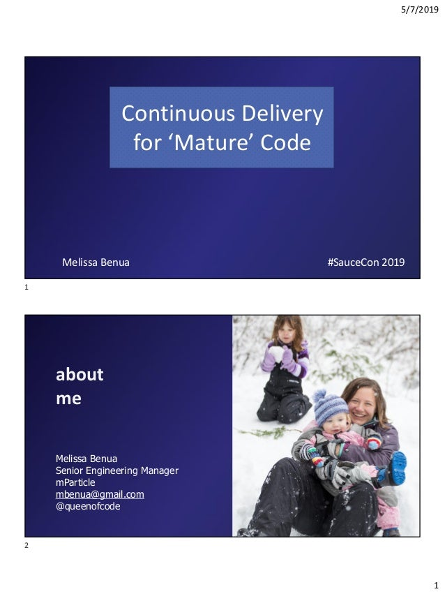5/7/2019 1 Continuous Delivery for 'Mature' Code #SauceCon 2019Melissa Benua about me Melissa Benua Senior Engineering Man...
