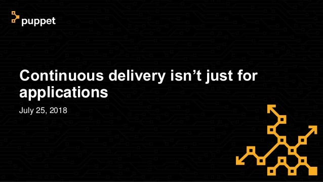 Continuous delivery isn't just for applications July 25, 2018