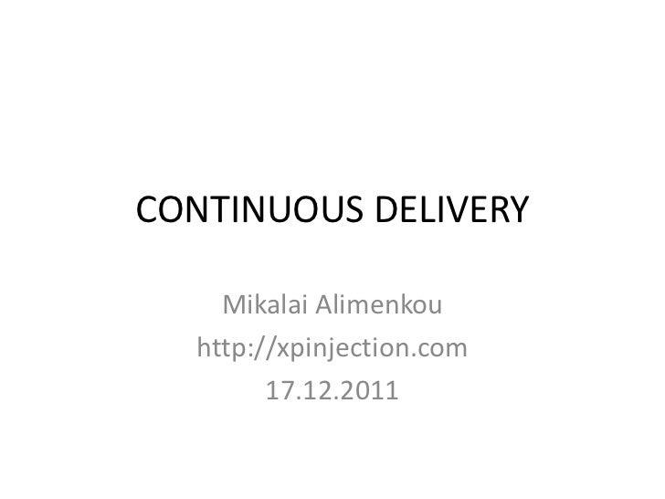 CONTINUOUS DELIVERY    Mikalai Alimenkou  http://xpinjection.com        17.12.2011