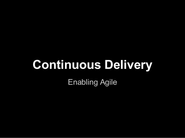 Continuous DeliveryEnabling Agile