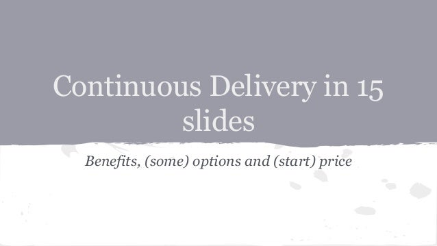 Continuous Delivery in 15 slides Benefits, (some) options and (start) price