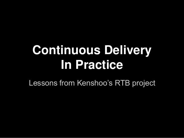 Continuous Delivery In Practice Lessons from Kenshoo's RTB project