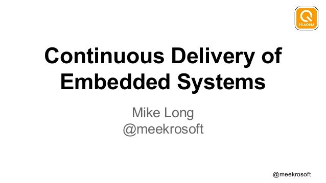 @meekrosoft Continuous Delivery of Embedded Systems Mike Long @meekrosoft
