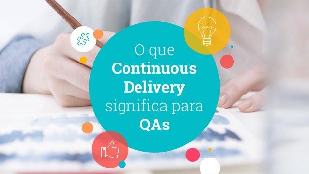 O que Continuous Delivery significa para QAs