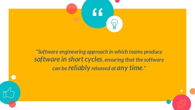 """"""" """"Software engineering approach in which teams produce software in short cycles, ensuring that the software can be reliab..."""