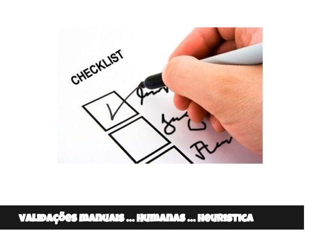 validações manuais … Humanas … heuristica
