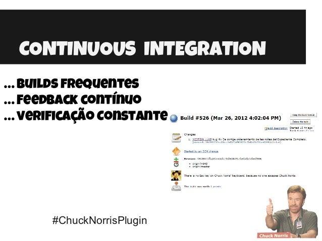 CONTINUOUS INTEGRATION #ChuckNorrisPlugin … Builds frequentes … Feedback contínuo … verificação Constante
