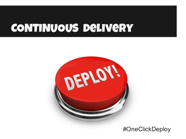 CONTINUOUS delivery #OneClickDeploy