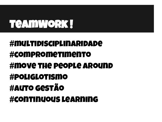 #multidisciplinaridade #comprometimento #move the people around #poliglotismo #auto gestão #continuous learning TeamWork !