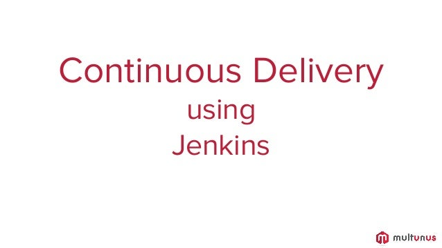 Continuous Delivery using Jenkins